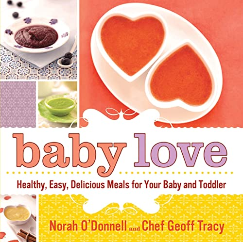 Baby Love: Healthy, Easy, Delicious Meals for Your Baby and Toddler: O'Donnell, Norah, Tracy, Geoff