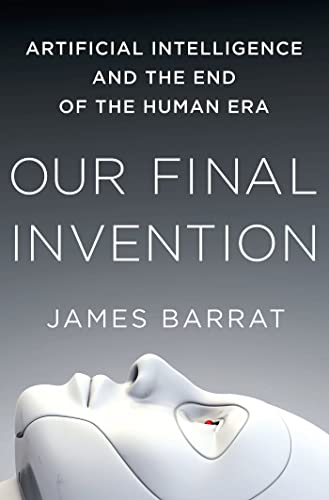 9780312622374: Our Final Invention: Artificial Intelligence and the End of the Human Era
