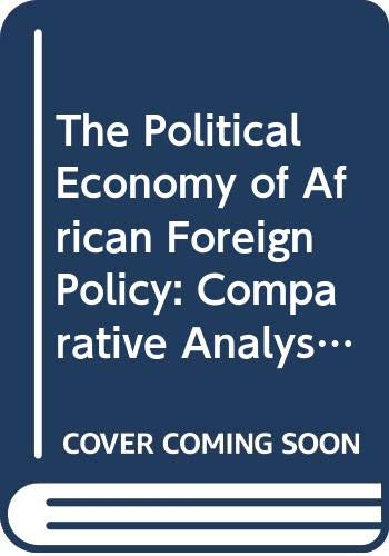 The Political Economy of African Foreign Policy: Editor-Timothy M. Shaw;