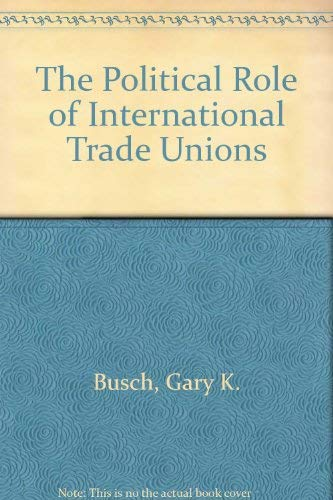 9780312624477: The Political Role of International Trade Unions