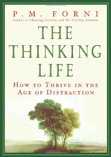 The Thinking Life: How to Thrive in the Age of Distraction: Forni, P.M.