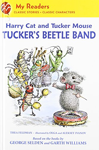 Harry Cat and Tucker Mouse: Tucker's Beetle Band (My Readers) (0312625758) by Thea Feldman; George Selden; Olga Ivanov; Aleksey Ivanov; Garth Williams