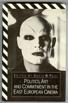 9780312626310: Politics, Art, and Commitment in the East European Cinema