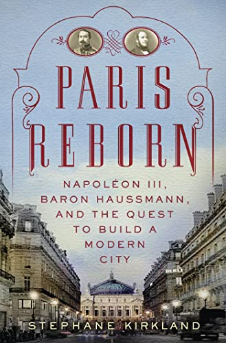 9780312626891: Paris Reborn: Napoléon III, Baron Haussmann, and the Quest to Build a Modern City