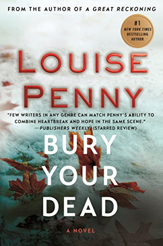 Bury Your Dead (Chief Inspector Gamache): Louise Penny