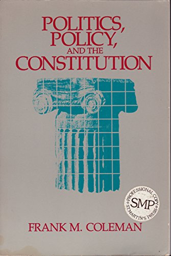 Politics, Policy and the American Constitution: Coleman, Frank M.