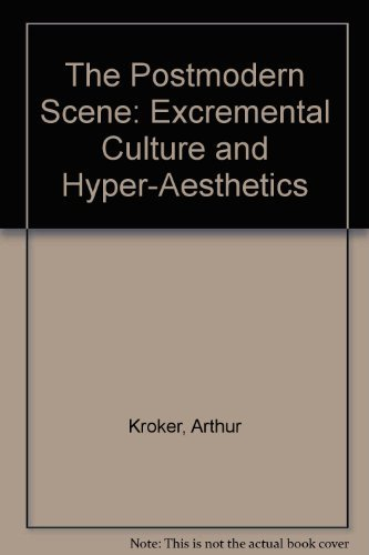 9780312632281: The Postmodern Scene: Excremental Culture and Hyper-Aesthetics