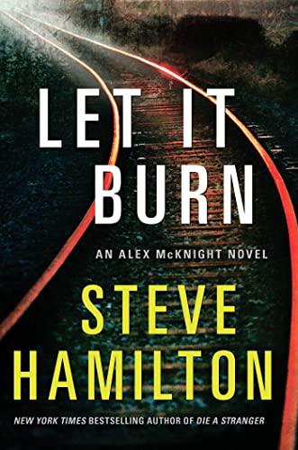 9780312640224: Let it Burn: An Alex McKnight Novel (Alex McKnight Novels)