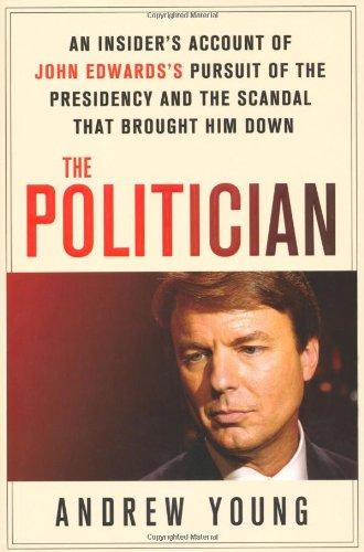 9780312640651: The Politician: An Insider's Account of John Edwards's Pursuit of the Presidency and the Scandal That Brought Him Down