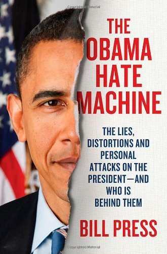 9780312641641: The Obama Hate Machine: The Lies, Distortions, and Personal Attacks on the President---and Who Is Behind Them