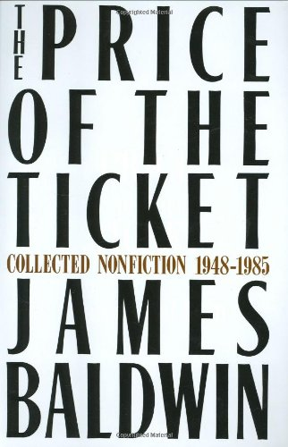 The Price of the Ticket: Collected Nonfiction, 1948-1985: James Baldwin