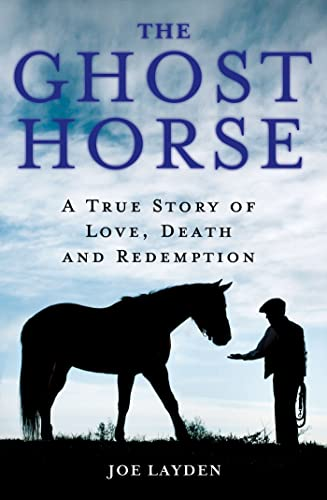 9780312643324: The Ghost Horse: A True Story of Love, Death, and Redemption