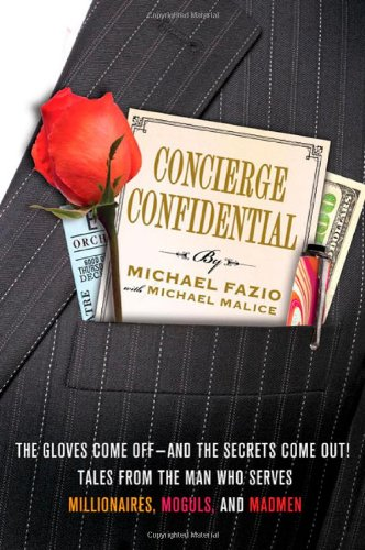 9780312643768: Concierge Confidential: The Gloves Come Off--and the Secrets Come Out! Tales from the Man Who Serves Millionaires, Moguls, and Madmen