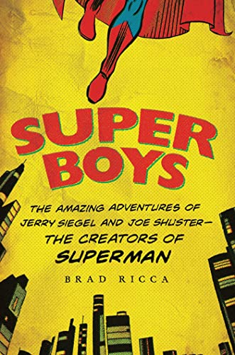 9780312643805: Super Boys: The Amazing Adventures of Jerry Siegel and Joe Shuster--the Creators of Superman