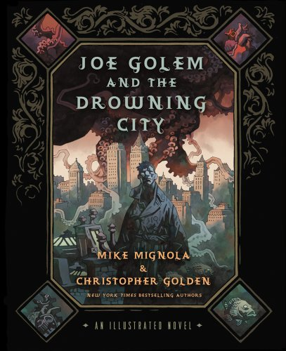 Joe Golem and the Drowning City: An Illustrated Novel: Mignola, Mike; Golden, Christopher