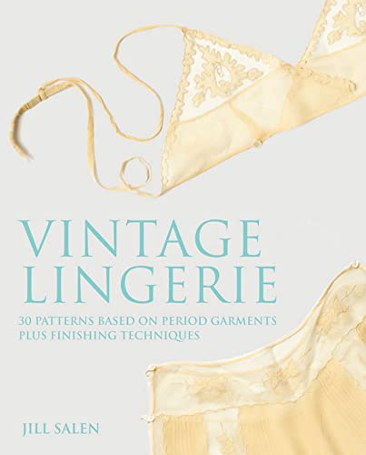 9780312645397: Vintage Lingerie: 30 Patterns Based on Period Garments Plus Finishing Techniques