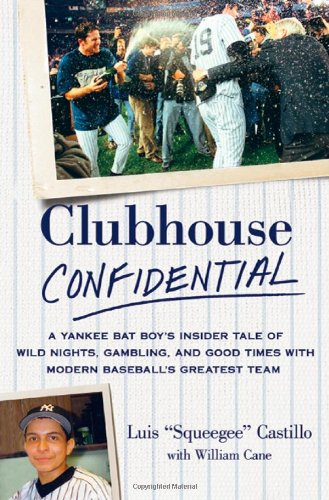 9780312645427: Clubhouse Confidential: A Yankee Bat Boy's Insider Tale of Wild Nights, Gambling, and Good Times with Modern Baseball's Greatest Team