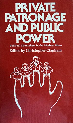 9780312647179: Private Patronage and Public Power: Political Clientelism in the Modern State