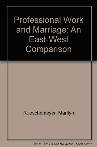 Professional Work and Marriage: An East-West Comparison: Rueschemeyer, Marilyn