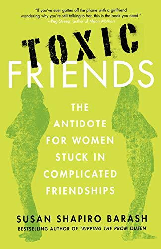 9780312649425: Toxic Friends: The Antidote for Women Stuck in Complicated Friendships