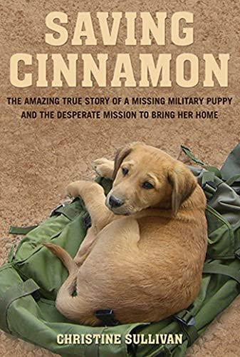 9780312649555: Saving Cinnamon: The Amazing True Story of a Missing Military Puppy and the Desperate Mission to Bring Her Home