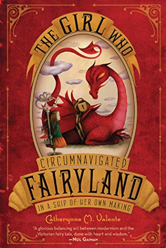 THE GIRL WHO CIRCUMNAVIGATED FAIRYLAND IN A SHIP OF HER OWN MAKING: Valente, Catherynne M.