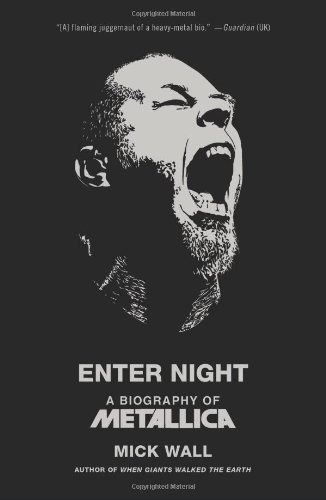 Enter Night: A Biography of Metallica: Mick Wall