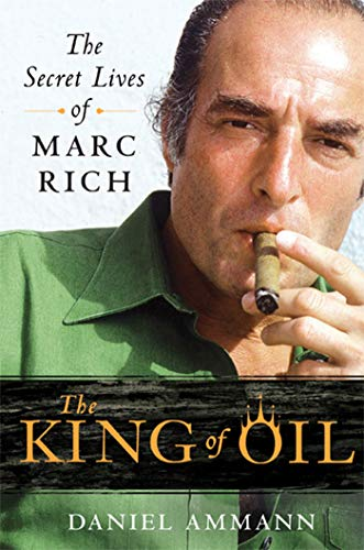 9780312650681: The King of Oil: The Secret Lives of Marc Rich