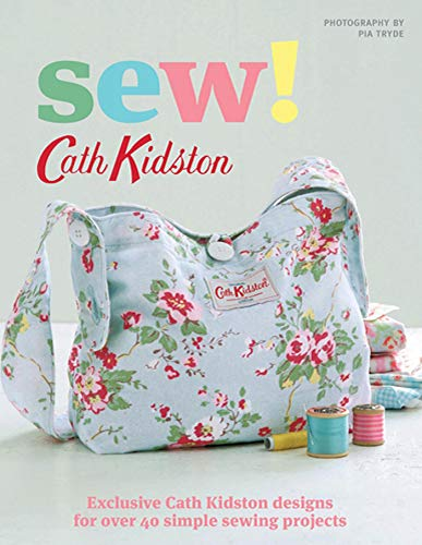 9780312652944: Sew!: Exclusive Cath Kidston Designs for Over 40 Simple Sewing Projects