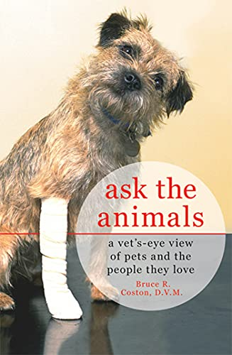 9780312653439: Ask the Animals: A Vet's-Eye View of Pets and the People They Love