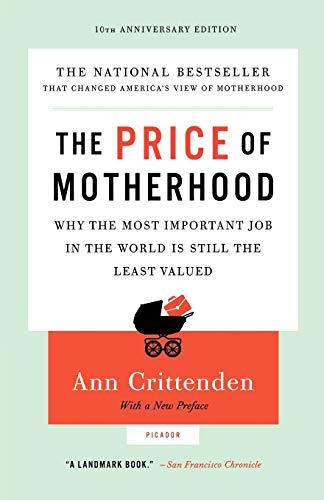 9780312655402: The Price of Motherhood: Why the Most Important Job in the World is Still the Least Valued