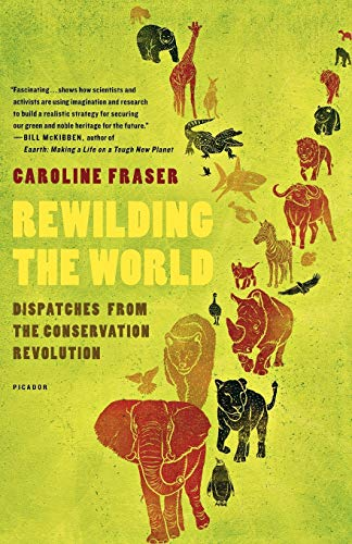 Rewilding the World: Dispatches from the Conservation Revolution (031265541X) by Fraser, Caroline