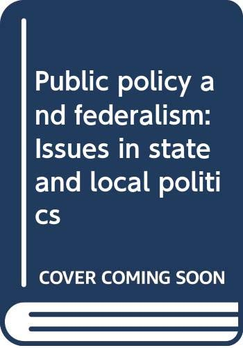 9780312655570: Public policy and federalism: Issues in state and local politics