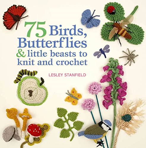 9780312656058: 75 Birds, Butterflies & Little Beasts to Knit & Crochet