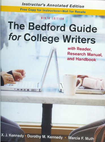 The Bedford Guide for College Writers (Instructor's Annotated Edition) 9th Edition: X.J. ...
