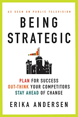 9780312656706: Being Strategic: Plan for Success; Out-think Your Competitors; Stay Ahead of Change