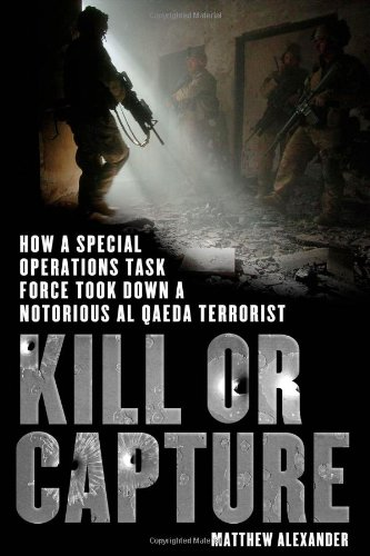 9780312656874: Kill or Capture: How a Special Operations Task Force Took Down a Notorious Al Qaeda Terrorist