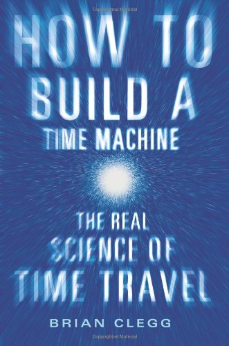 9780312656881: How to Build a Time Machine: The Real Science of Time Travel