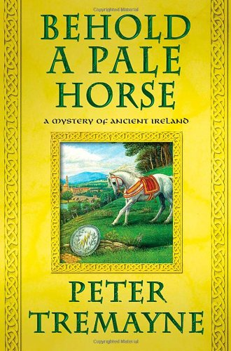 9780312658632: Behold a Pale Horse: A Mystery of Ancient Ireland (Mysteries of Ancient Ireland)