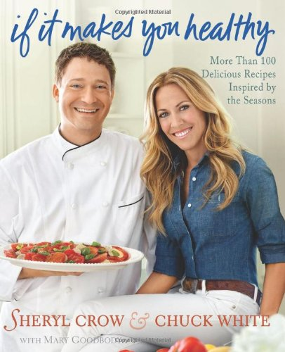 9780312658953: If It Makes You Healthy: More Than 100 Delicious Recipes Inspired by the Seasons