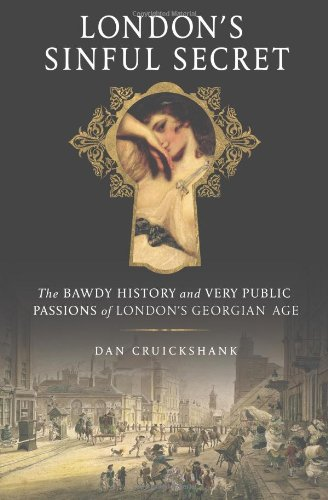 9780312658984: London's Sinful Secret: The Bawdy History and Very Public Passions of London's Georgian Age