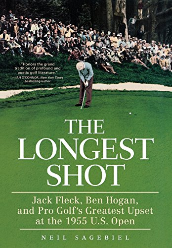 The Longest Shot: Jack Fleck, Ben Hogan, and Pro Golf's Greatest Upset at the 1955 U.S. Open (...