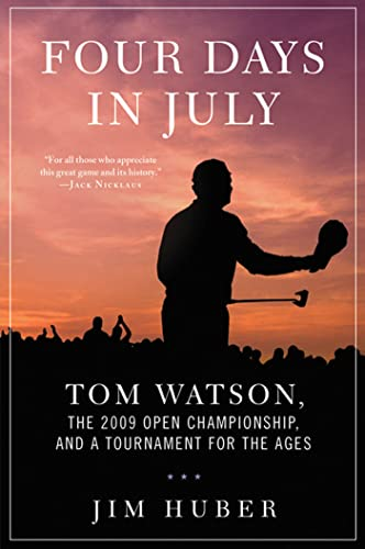 9780312661878: Four Days in July: Tom Watson, the 2009 Open Championship, and a Tournament for the Ages