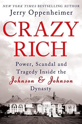 9780312662110: Crazy Rich: Power, Scandal, and Tragedy Inside the Johnson & Johnson Dynasty