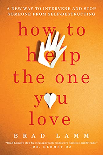 9780312662769: How to Help the One You Love: A New Way to Intervene and Stop Someone from Self-Destructing