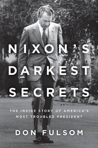 9780312662967: Nixon's Darkest Secrets: The Inside Story of America's Most Troubled President