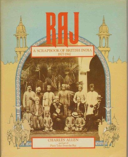 Raj, a scrapbook of British India, 1877-1947: Allen, Charles