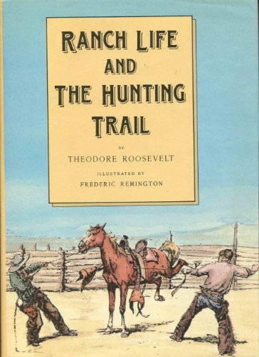 Ranch life and the hunting-trail: Theodore Roosevelt