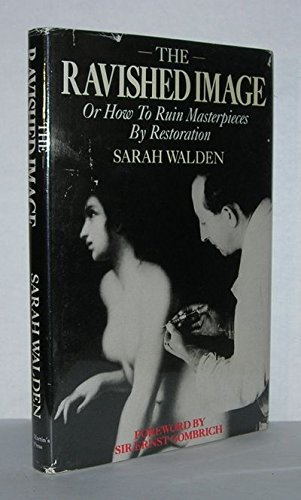 9780312664169: The Ravished Image: Or How to Ruin Masterpieces by Restoration