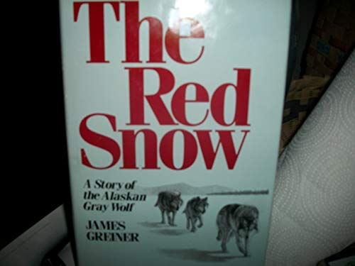 The Red Snow: A Story of the Alaskan Gray Wolf: James Greiner